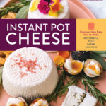 [PDF] [EPUB] Instant Pot Cheese: Discover How Easy It Is to Make Mozzarella, Feta, Chevre, and More Download