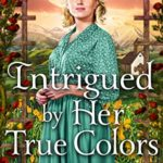 [PDF] [EPUB] Intrigued by Her True Colors: A Historical Western Romance Book Download