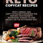 [PDF] [EPUB] Keto Copycat Recipes: Tasty, Vibrant, and Easy-to-Follow Cookbook for Making Your Restaurant Dishes to Lose Weight on the Ketogenic Diet Download