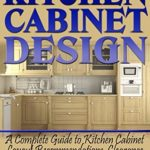 [PDF] [EPUB] Kitchen Cabinet Design: A Complete Guide to Kitchen Cabinet Layout Recommendations, Clearance Dimensions, and Design Concepts Download