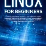 [PDF] [EPUB] LINUX FOR BEGINNERS: GUIDE TO UNDERSTAND ESSENTIALS AND OPERATING SYSTEM, COMMAND LINE AND NETWORKING. TIPS AND TRICKS ON BASICS ABOUT SECURITY AND ADMINISTRATION … FOR A QUICK STUDY FOR HACKERS. INCLUD Download