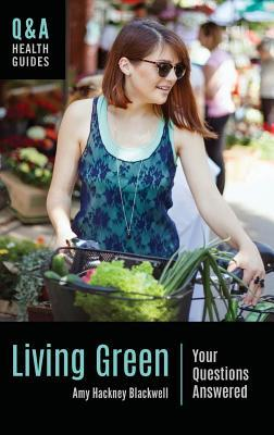 [PDF] [EPUB] Living Green: Your Questions Answered Download by Amy Hackney Blackwell