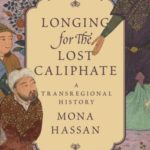 [PDF] [EPUB] Longing for the Lost Caliphate: A Transregional History Download