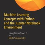 [PDF] [EPUB] Machine Learning Concepts with Python and the Jupyter Notebook Environment: Using Tensorflow 2.0 Download