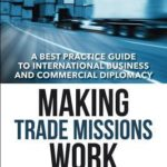[PDF] [EPUB] Making Trade Missions Work: A Best Practice Guide to International Business and Commercial Diplomacy Download