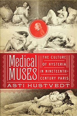 [PDF] [EPUB] Medical Muses: Hysteria in Nineteenth-Century Paris Download by Asti Hustvedt