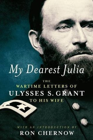 [PDF] [EPUB] My Dearest Julia: The Wartime Letters of Ulysses S. Grant to His Wife A Library of America Special Publication Download by Ulysses S. Grant