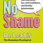 [PDF] [EPUB] No Shame: Real Talk With Your Kids About Sex, Self-Confidence, and Healthy Relationships Download