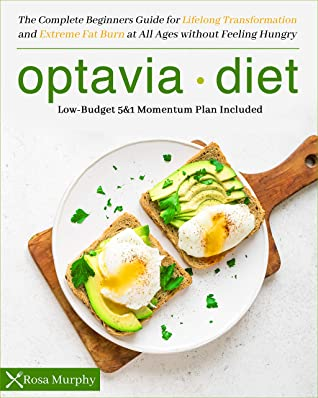 [PDF] [EPUB] Optavia Diet: The Complete Beginners Guide for Lifelong Transformation and Extreme Fat Burn at All Ages without Feeling Hungry | Low-Budget 5and1 Momentum Plan Included Download by Rosa Murphy