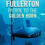 [PDF] [EPUB] Patrol to the Golden Horn (Nicholas Everard Naval Thillers #3) Download