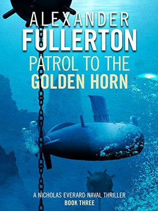 [PDF] [EPUB] Patrol to the Golden Horn (Nicholas Everard Naval Thillers #3) Download by Alexander Fullerton