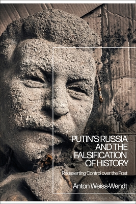 [PDF] [EPUB] Putin's Russia and the Falsification of History: Reasserting Control over the Past Download by Anton Weiss-Wendt