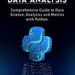 [PDF] [EPUB] Python Data Analysis: Comprehensive Guide to Data Science, Analytics and Metrics with Python Download