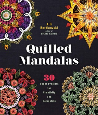 [PDF] [EPUB] Quilled Mandalas: 30 Paper Projects for Creativity and Relaxation Download by Alli Bartkowski