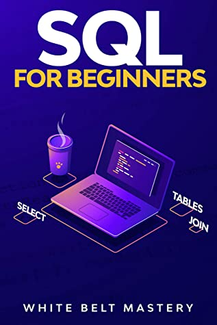 [PDF] [EPUB] SQL For Beginners: SQL Guide to understand how to work with a Data Base Download by White Belt Mastery