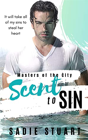 [PDF] [EPUB] Scent to Sin: A Billionaire Romance (Masters of the City) Download by Sadie Stuart