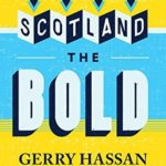 [PDF] [EPUB] Scotland the Bold: How our nation has changed and why there is no going back Download