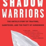 [PDF] [EPUB] Shadow Warriors: The Untold Story of Traitors, Saboteurs, and the Party of Surrender Download