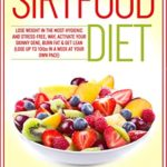 [PDF] [EPUB] Sirtfood Diet: Lose Weight in the Most Hygienic and Stress-Free Way, Activate Your Skinny Gene, Burn Fat and Get Lean (Lose up to 10lbs in a Week at Your Own Pace) Download