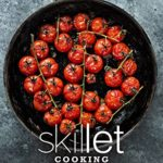[PDF] [EPUB] Skillet Cooking: Discover a Modern Take on Cooking with Cast Iron Download