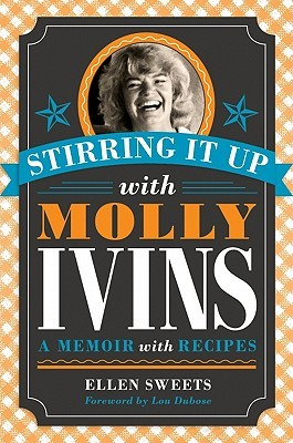 [PDF] [EPUB] Stirring It Up with Molly Ivins: A Memoir with Recipes Download by Ellen Sweets