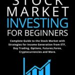 [PDF] [EPUB] Stock Market Investing for Beginners: Complete Guide to the Stock Market with Strategies for Income Generation from ETF, Day Trading, Options, Futures, … and More (Trading Academy Book 2) Download