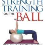 [PDF] [EPUB] Strength Training on the Ball: A Pilates Approach to Optimal Strength and Balance Download
