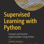 [PDF] [EPUB] Supervised Learning with Python: Concepts and Practical Implementation Using Python Download