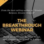 [PDF] [EPUB] THE BREAKTHROUGH WEBINAR: Build an audience, deliver value, and elevate your brand in 3 steps! Download