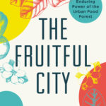 [PDF] [EPUB] The Fruitful City: The Enduring Power of the Urban Food Forest Download