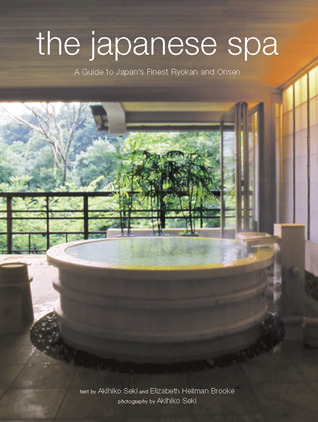 [PDF] [EPUB] The Japanese Spa: A Guide to Japan's Finest Ryokan and Onsen Download by Akihiko Seki