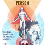 [PDF] [EPUB] The Master Mind of the Self-Actualizing Person: The Life and Legacy of Abraham Maslow, and My Sudden Awakening into Self-Actualization Download