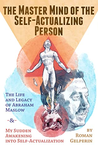 [PDF] [EPUB] The Master Mind of the Self-Actualizing Person: The Life and Legacy of Abraham Maslow, and My Sudden Awakening into Self-Actualization Download by Roman Gelperin