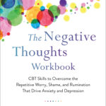 [PDF] [EPUB] The Negative Thoughts Workbook: CBT Skills to Overcome the Repetitive Worry, Shame, and Rumination That Drive Anxiety and Depression Download