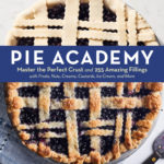 [PDF] [EPUB] The Pie Academy – Master the Perfect Crust and 255 Amazing Fillings, with Fruits, Nuts, Creams, Custards, Ice Cream, and More; Expert Techniques for Making Fabulous Pies from Scratch Download