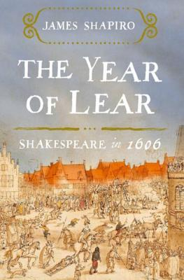 [PDF] [EPUB] The Year of Lear: Shakespeare in 1606 Download by James Shapiro