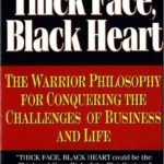 [PDF] [EPUB] Thick Face, Black Heart: The Warrior Philosophy for Conquering the Challenges of Business and Life Download