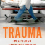 [PDF] [EPUB] Trauma: My Life as an Emergency Surgeon Download