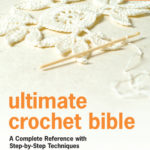 [PDF] [EPUB] Ultimate Crochet Bible: A Complete Reference with Step-by-Step Techniques Download
