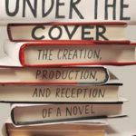 [PDF] [EPUB] Under the Cover: The Creation, Production, and Reception of a Novel Download