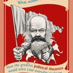 [PDF] [EPUB] What Would Marx Do?: How the Greatest Political Theorists Would Solve Your Everyday Problems Download