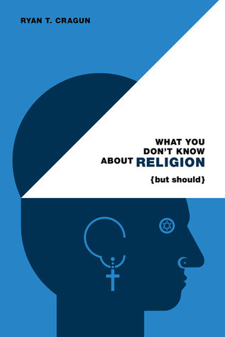 [PDF] [EPUB] What You Don't Know About Religion (but Should) Download by Ryan T. Cragun