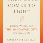 [PDF] [EPUB] When Love Comes to Light: Bringing Wisdom from the Bhagavad Gita to Modern Life Download