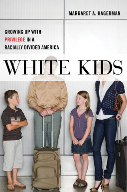 [PDF] [EPUB] White Kids: Growing Up with Privilege in a Racially Divided America Download by Margaret A. Hagerman