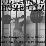 [PDF] [EPUB] Your Ultimate Home Gym: The comprehensive guide on how to make a personal strength training space you will love Download