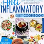 [PDF] [EPUB] ANTI-INFLAMMATORY DIET COOKBOOK: 10 Weekly Plans and 200+ Healing Recipes to Fight Inflammation and Boost Your Immune System, from Breakfast to Dinner Download