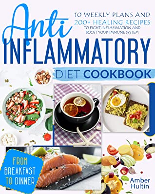 [PDF] [EPUB] ANTI-INFLAMMATORY DIET COOKBOOK: 10 Weekly Plans and 200+ Healing Recipes to Fight Inflammation and Boost Your Immune System, from Breakfast to Dinner Download by Amber Hultin