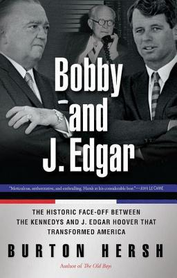[PDF] [EPUB] Bobby and J. Edgar Revised Edition: The Historic Face-Off Between the Kennedys and J. Edgar Hoover That Transformed America Download by Burton Hersh