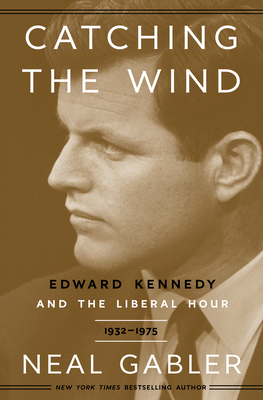 [PDF] [EPUB] Catching the Wind: Edward Kennedy and the Liberal Hour, 1932-1975 Download by Neal Gabler
