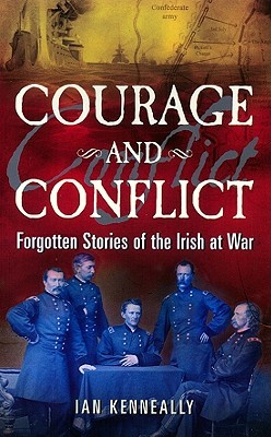 [PDF] [EPUB] Courage and Conflict: Forgotten Stories of the Irish at War Download by Ian Kenneally